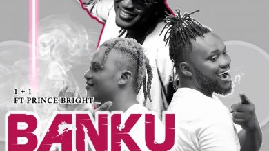 "Photo of 1+1 features Prince Bright(Buk Bak) in new Music ""Banku"""